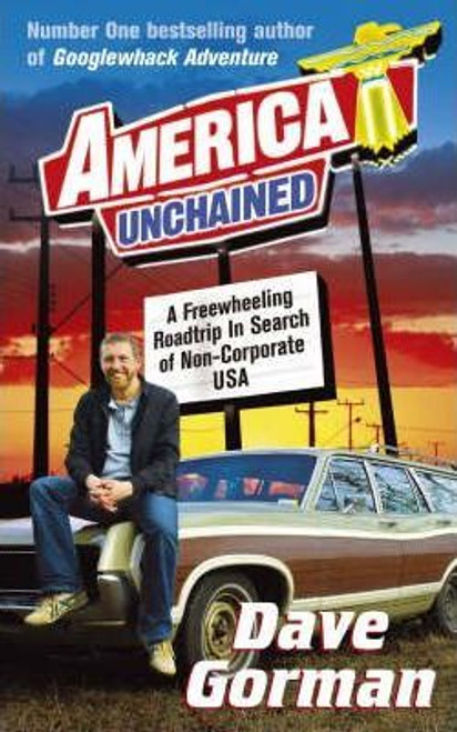 Gorman, Dave / America Unchained : A Freewheeling Roadtrip In Search Of Non-Corporate USA (Large Paperback)