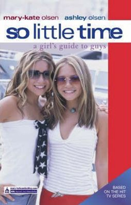 Mary-Kate and Ashley / So Little Time: A Girl's Guide to Guys