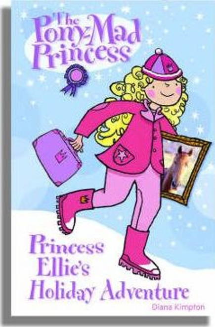 Kimpton, Diana / The Pony-Mad Princess: Princess Ellie's Holiday Adventure