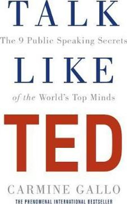 Gallo, Carmine / Talk Like TED : The 9 Public Speaking Secrets of the World's Top Minds