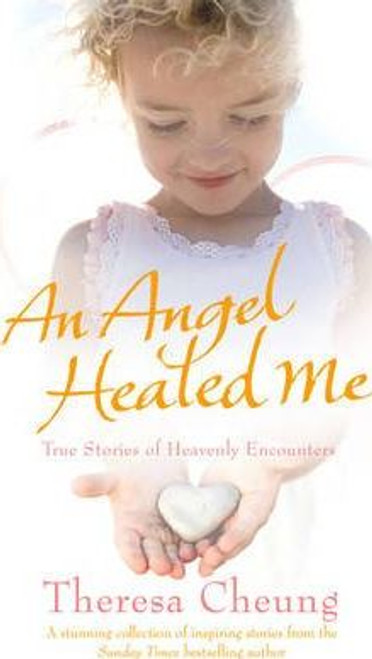 Cheung, Theresa / An Angel Healed Me : True Stories of Heavenly Encounters