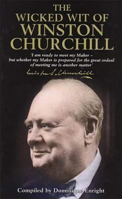 Enright, Dominique / The Wicked Wit of Winston Churchill (Hardback)