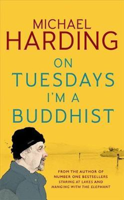 Harding, Michael / On Tuesdays I'm a Buddhist : Expeditions in an in-between world where therapy ends and stories begin (Hardback)