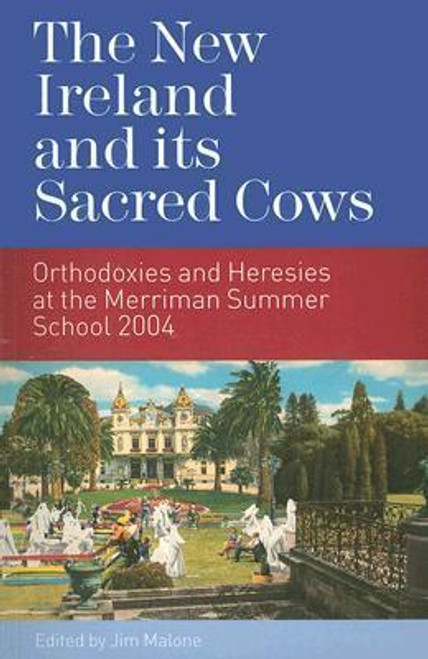 Malone, Jim / The New Ireland and Its Sacred Cows : Orthodoxies and Heresies from the Merriman Summer School (Large Paperback)