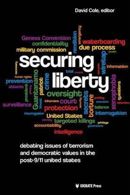 Cole, David / Securing Liberty : Debating Issues of Terrorism and Democratic Values in the Post-9/11 United States (Large Paperback)