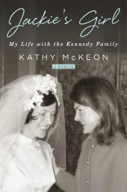 McKeon, Kathy / Jackie's Girl : My Life with the Kennedy Family (Large Paperback)