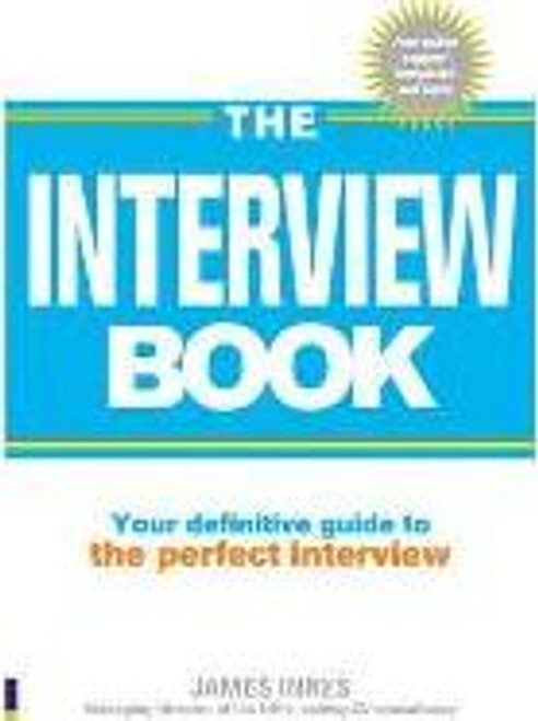 Innes, James / The Interview Book : Your definitive guide to the perfect interview technique (Large Paperback)