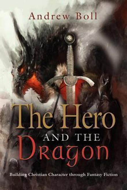 Boll, Andrew / THE Hero and the Dragon : Building Christian Character Through Fantasy Fiction (Large Paperback)