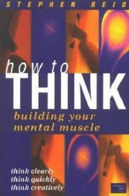Reid, Stephen / How to Think : building your mental muscle (Large Paperback)