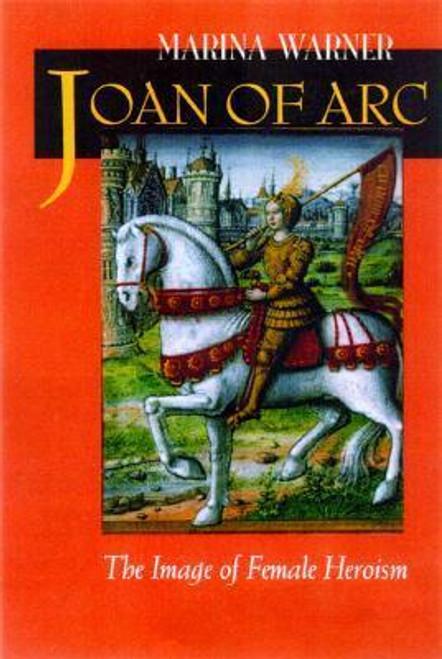 Warner, Marina / Joan of Arc : The Image of Female Heroism (Large Paperback)