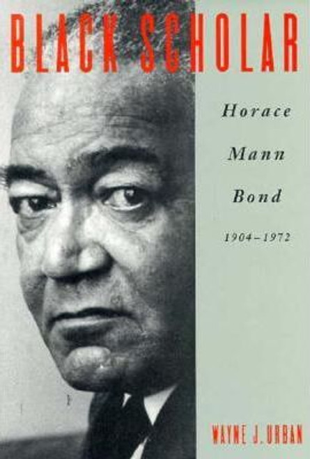 Urban, Wayne / Black Scholar : Horace Mann Bond, 1904-72 (Large Paperback)