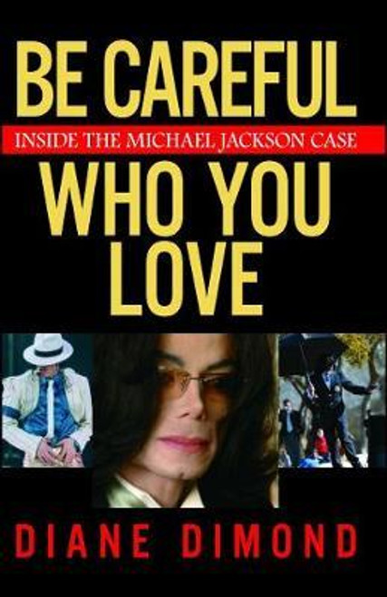 Dimond, Diane / Be Careful Who You Love : Inside the Michael Jackson Case (Large Paperback)