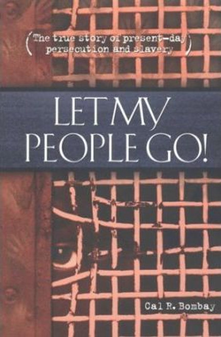 Bombay, Cal / Let My People Go! : The True Story of Present-day Persecution and Slavery (Large Paperback)