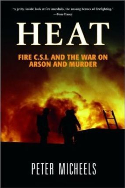 Micheels, Peter A. / Heat : Fire C.S.I. and the War on Arson and Murder (Large Paperback)