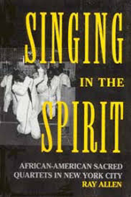 Allen, Ray / Singing in the Spirit : African-American Sacred Quartets in New York City (Large Paperback)