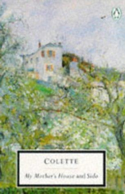 Colette - My Mother's House & Sido - Penguin Classics PB ED