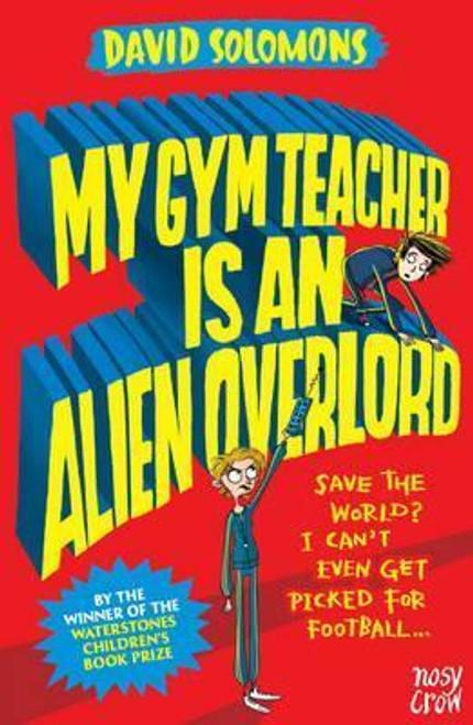 Solomons, David / My Gym Teacher Is an Alien Overlord