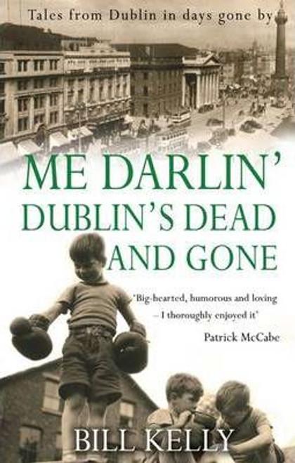 Kelly, Bill / Me Darlin' Dublin's Dead and Gone