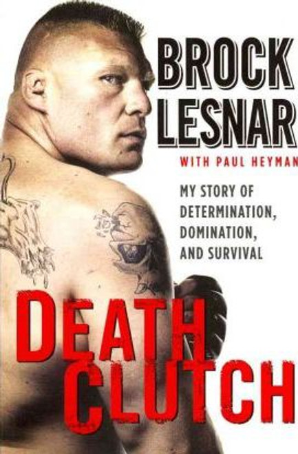 Lesnar, Brock / Death Clutch : My Story of Determination, Domination, and Survival (Large Paperback)