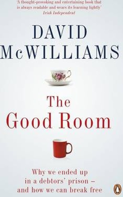 McWilliams, David / The Good Room : Why we ended up in a debtors' prison - and how we can break free