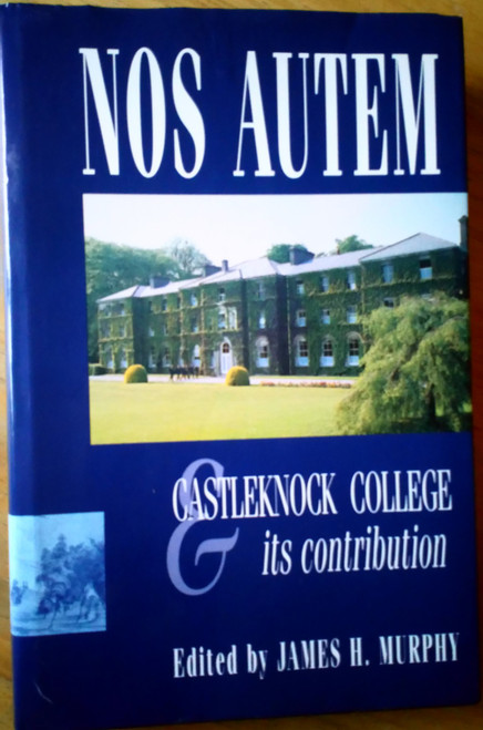 Murphy, James H ( Editor) - Nos Autem : Castleknock College & its Contribution