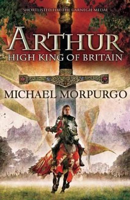 Morpurgo, Michael / Arthur High King of Britain