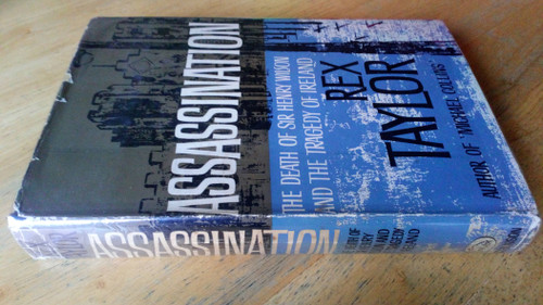 Taylor, Rex - Assassination : The Death of Sir Henry Wilson and the Tragedy of Ireland 1922 - Hb 1st Edition 1961
