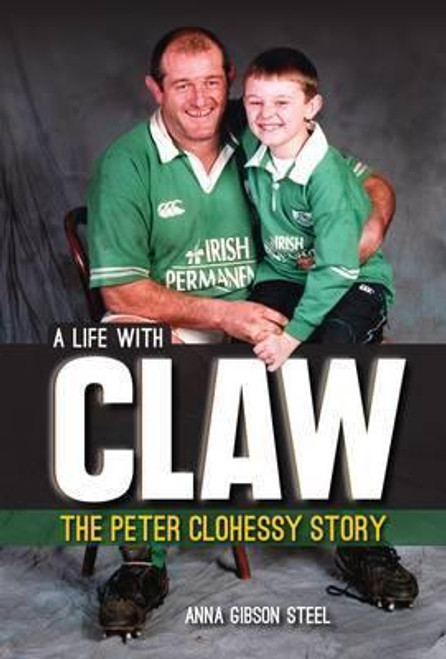 Gibson-Steel, Anna / A Life with Claw : The Peter Clohessy Story (Large Paperback)