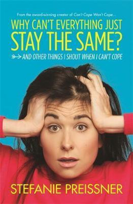Preissner, Stefanie / Why Can't Everything Just Stay the Same? : And Other Things I Shout When I Can't Cope (Large Paperback)