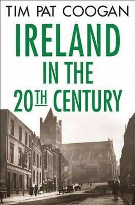 Coogan, Tim Pat - Ireland in the 20th Century - HB 1st US Edition 2004
