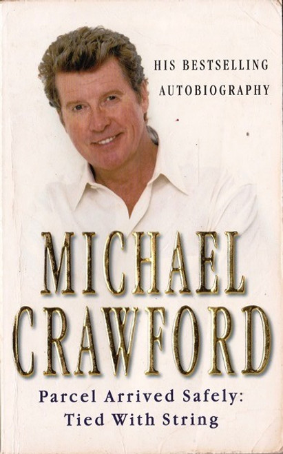 Crawford, Michael / Parcel arrived Safely: Tied With String - The Autobiography