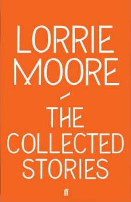 Moore, Lorrie / Collected Stories of Lorrie Moore (Large Hardback)