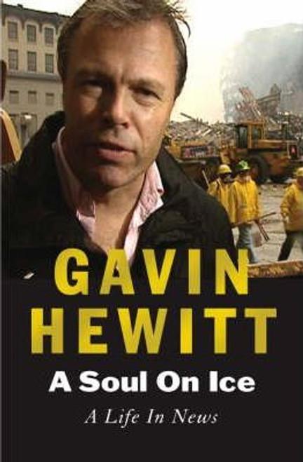 Hewitt, Gavin / A Soul on Ice : A Life in News (Large Hardback)