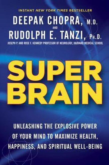 Chopar, Deepak / Super Brain : Unleashing the Explosive Power of Your Mind to Maximize Health, Happiness, and Spiritual Well-Being (Large Hardback)