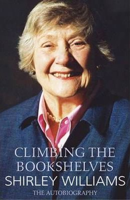 Williams, Shirley / Climbing The Bookshelves : The autobiography of Shirley Williams (Large Hardback)