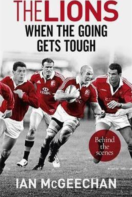 McGeechan, Ian / The Lions: When the Going Gets Tough : Behind the scenes (Large Hardback)