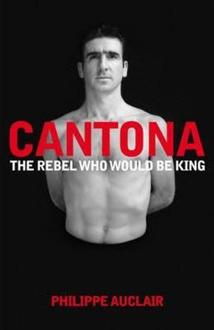 Auclair, Philippe / Cantona : The Rebel Who Would Be King (Large Hardback)