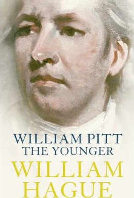 Hague, William / William Pitt the Younger : A Biography (Large Hardback)