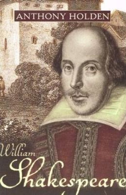 Holden, Anthony / William Shakespeare : His Life and Work (Large Hardback)