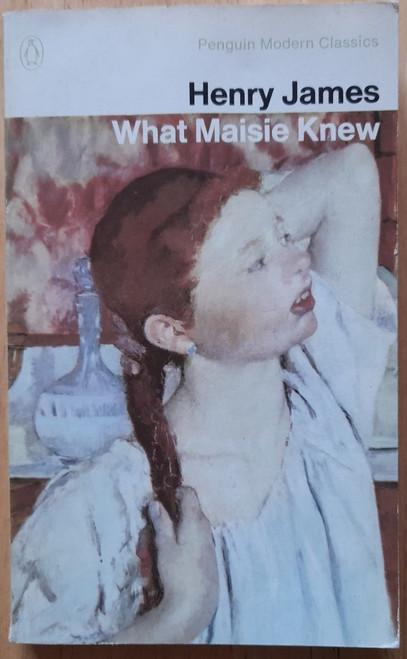 James, Henry - What Maisie Knew - Penguin Modern Classics Edition - 1982 ( Originally 1897)