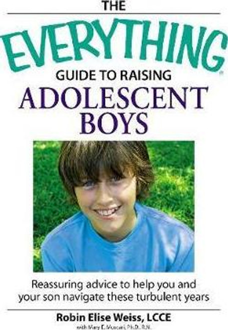 Weiss, Robin Elise / The Everything Guide to Raising Adolescent Boys