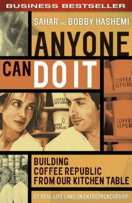 Hashemi, Bobby / Anyone Can Do it : Building Coffee Republic from Our Kitchen Table - 57 Real-life Laws on Entrepreneurship
