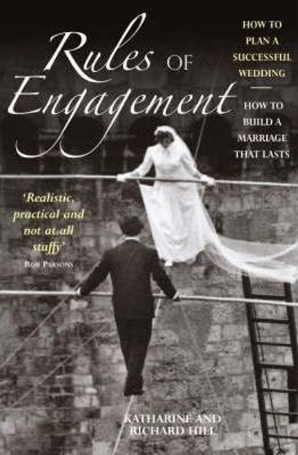 Hill, Katharine / Rules of Engagement : How to Plan a Successful Wedding, How to Build a Marriage That Lasts