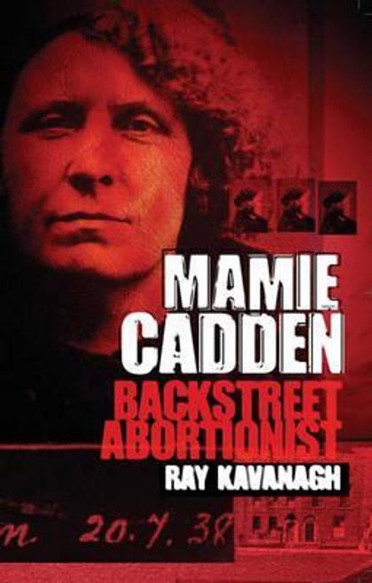 Kavanagh, Ray / Mamie Cadden : Backstreet Abortionist