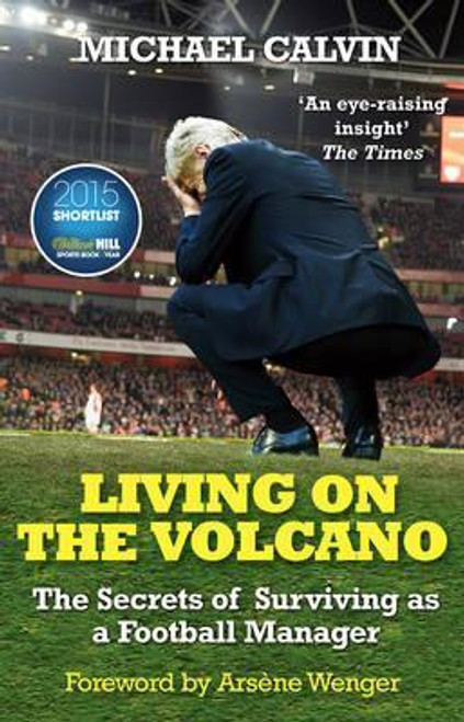 Calvin, Michael / Living on the Volcano : The Secrets of Surviving as a Football Manager
