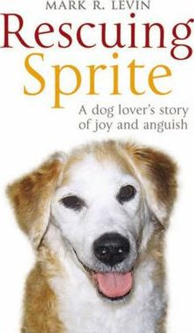 Levin, Mark R. / Rescuing Sprite : A Dog Lover's Story of Joy and Anguish