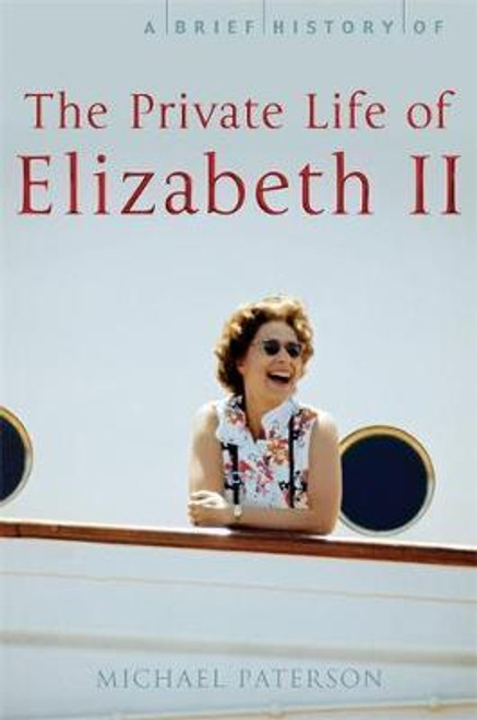 Paterson, Michael / A Brief History of the Private Life of Elizabeth II