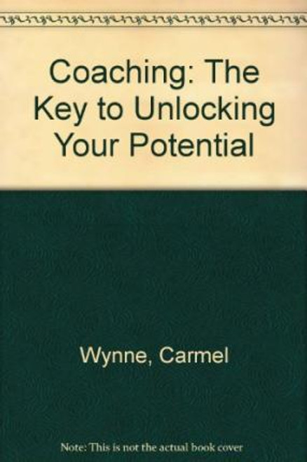Wynne, Carmel / Coaching : The Key to Unlocking Your Potential