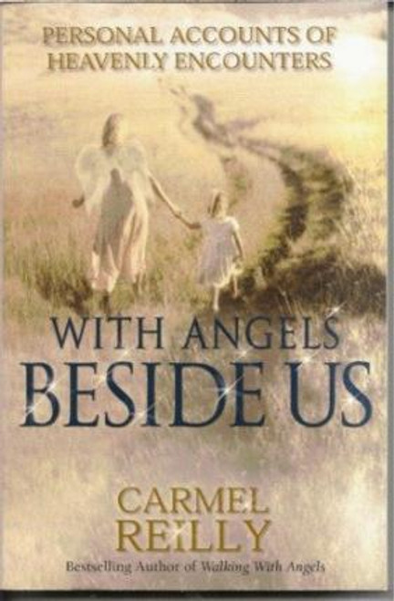 Reilly, Carmel / WITH ANGELS BESIDE US - Personal Accounts of Heavenly Encounters