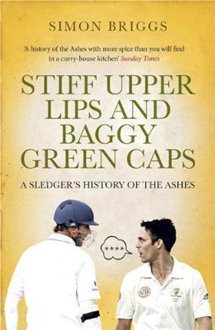 Briggs, Simon / Stiff Upper Lips & Baggy Green Caps : A Sledger's History of the Ashes